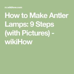 How to Make Antler Lamps: 9 Steps (with Pictures) - wikiHow