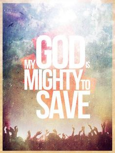 My God is mighty to save!