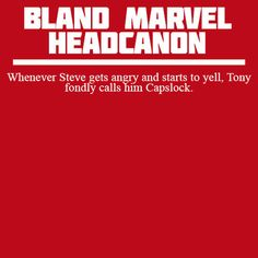 Headcanon: Whenever Steve gets angry and starts to yell, Tony fondly calls him Capslock