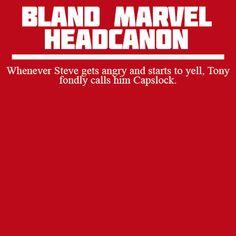 Headcanon: Whenever Steve gets angry and starts to yell, Tony fondly calls him Capslock