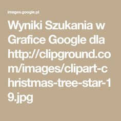 Wyniki Szukania w Grafice Google dla http://clipground.com/images/clipart-christmas-tree-star-19.jpg