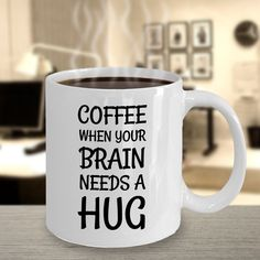 Coffee, when your brain needs a hug