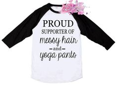 Messy Hair Yoga Pants Shirt - Mom Shirt - Proud Supporter of Messy Hair and Yoga Pants Raglan - Messy Hair - Mom - SAHM - Funny - Hipster by fairytalesfireflies on Etsy Braves Shirts, Mom Shirts, T Shirts For Women, Clothes For Women, Vinyl Shirts, Raglan Shirts, Screen Printing Shirts, Hipster Shirts, Messy Hairstyles