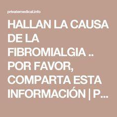 HALLAN LA CAUSA DE LA FIBROMIALGIA .. POR FAVOR, COMPARTA ESTA INFORMACIÓN | Private Medical