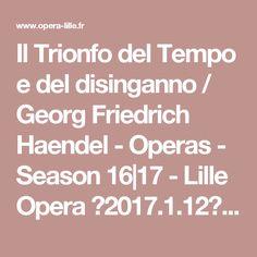 Il Trionfo del Tempo e del disinganno / Georg Friedrich Haendel - Operas - Season 16|17 - Lille Opera 【2017.1.12〜21】リール歌劇場  ★ヘンデル「時と悟りの勝利」  ◆フランコ・ファジョーリ