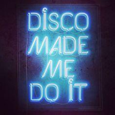 Tomorrow morning's excuse Disco made me do it neon light