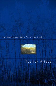"""""""The Breath You Take from the Lord"""" by Patrick Friesen - shortlisted for the 2003 Dorothy Livesay Poetry Prize"""