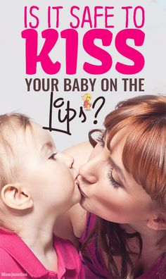 Is It Safe To Kiss Your Baby On The Lips? A Word Of Caution Before You Pucker Up #newmom  #newborn