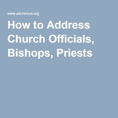 This one is better. -- How to Address Church Officials, Bishops, Priests