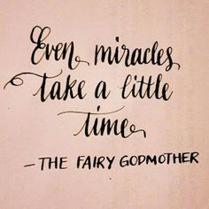 """as she thinketh: """"Even miracles take a little time."""""""