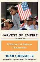 Harvest of empire : a history of Latinos in America by Juan González (2011).