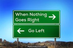 When nothing goes right. Go left Picture Quote #5