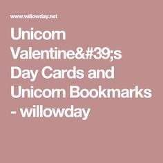 Unicorn Valentine's Day Cards and Unicorn Bookmarks - willowday