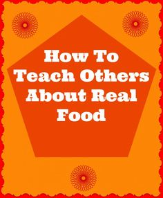 How To Teach Others About #Real #Food