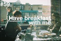 Você toma café da manhã comigo