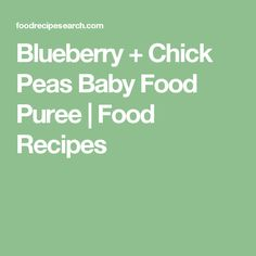 Blueberry + Chick Peas Baby Food Puree | Food Recipes