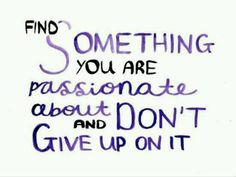 Find someting you are passionate about and don´t give up on it! http://deckre.blogg.se/2015/june/idag-ar-ocksa-en-dag.html