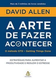 Livro A Arte De Fazer Acontecer David Allen Books To Read