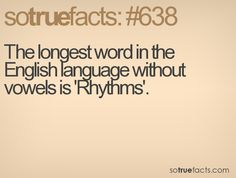The longest word in the English language without  vowels is 'Rhythms'.