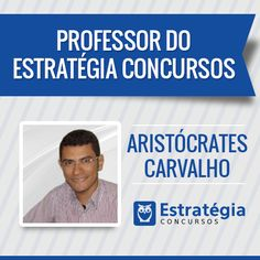 Aristócrates Carvalho é professor atuante em diversos cursos preparatórios presenciais e em vídeo para concursos públicos no Brasil. Servidor efetivo do Ministério Público do Estado do Piauí. Bacharel em Administração/Logística/Direito. Palestrante e conferencista https://www.estrategiaconcursos.com.br/professor/aristocrates-carvalho-3334/