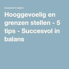 Hooggevoelig en grenzen stellen - 5 tips - Succesvol in balans