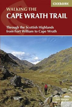 Cicerone Walking the Cape Wrath Trail: Through the Scottish Highlands from Fort William to Cape Wrath
