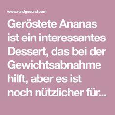 Geröstete Ananas ist ein interessantes Dessert, das bei der Gewichtsabnahme hilft, aber es ist noch nützlicher für viele andere Dinge....