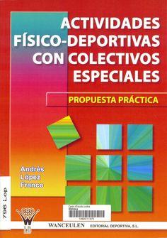 Actividades físico-deportivas con colectivos especiales : propuesta práctica / Andrés López Franco. Sevilla : Wanceulen, 2004. Sig. 796 Lop