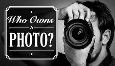 Who owns a photo once it's put online: free cheat sheet to understanding copyright