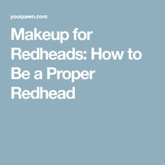 Makeup for Redheads: How to Be a Proper Redhead