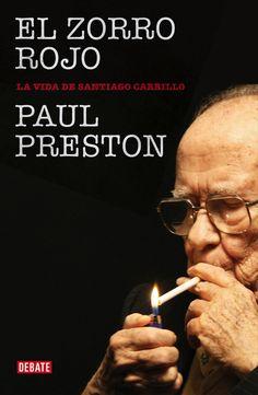 El zorro rojo : la vida de Santiago Carrillo / Paul Preston ; traducción de Efrén del Valle. Debate, 2013