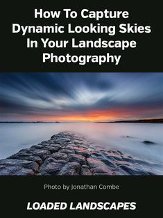 How To Capture Dynamic Looking Skies In Your Landscape Photography #photography #photographytips #landscape