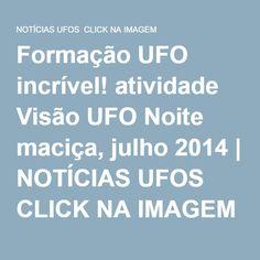 Formação UFO incrível! atividade Visão UFO Noite maciça, julho 2014 | NOTÍCIAS UFOS CLICK NA IMAGEM