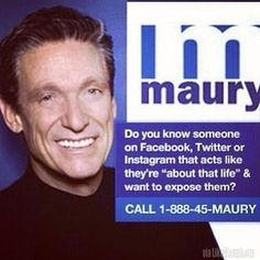 Maury is about that life