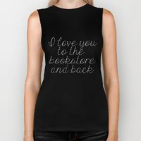 Biker Tank featuring I Love You To The Bookstore And Back (inverted) by bookwormboutique