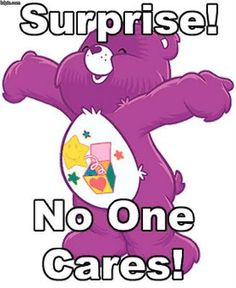 Wheeee!!!  The No One Cares Bear! Now in limited quantities in time for Christmas!