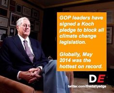 GOP leaders have signed a Koch pledge to block all climate change legislation. | Globally, May 2014 was the hottest on record.