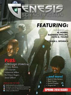 Genesis Science Fiction Magazine Is Here!!!! Issue #5 Electronic Edition (Spring 2014) GET IT NOW AT: http://joom.ag/XZvX In this issue:INTERVIEWS with Al Hobbie, Rasheeda Phillips, Keith D. Young, Ytasha L. Womack, PLUS INTRIGUING STORIES by Winston Blakely, John Garrett, Valjeanne Jeffers, Ra'Chaun Rogers,Jessie Sifford, & MORE