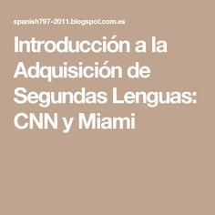 Introducción a la Adquisición de Segundas Lenguas: CNN y Miami