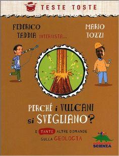 Perché i vulcani si svegliano? E tante altre domande sulla geologia - Federico Taddia, Mario Tozzi, R. Luciani - Libri