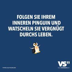Visual Statements® Folgen sie ihrem inneren Pinguin und watscheln sie vergnügt durchs Leben. Sprüche/ Zitate/ Quotes/ Spaß/ witzig/ lustig/ Fun