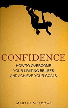 Confidence: How to Overcome Your Limiting Beliefs and Achieve Your Goals - Kindle edition by Martin Meadows. Health, Fitness & Dieting Kindle eBooks @ Amazon.com.