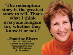 "Quote from Francine Rivers in ""112 Christian Authors and Publishing Professionals Share Their Best Advice for Novelists"" http://www.cjdarlington.com/excerpts/advice-for-novelists-excerpt.htm"