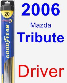 Driver Wiper Blade for 2006 Mazda Tribute - Hybrid