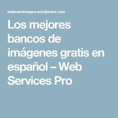 Los mejores bancos de imágenes gratis en español – Web Services Pro