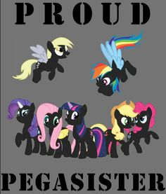 I'm a proud pegasister I don't care what you say!