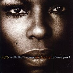 Roberta Flack - Killing Me Softly, and The First Time Ever I Saw Your face are two beautiful songs
