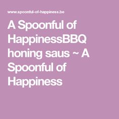 A Spoonful of HappinessBBQ honing saus ~ A Spoonful of Happiness