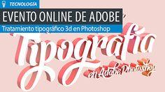 Evento Adobe. Tratamiento tipográfico 3d con Photoshop.