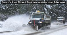 """""""Over the weekend, county snowplow drivers worked around the clock plowing all of the snow off of the roads and into everyone's driveways, s..."""